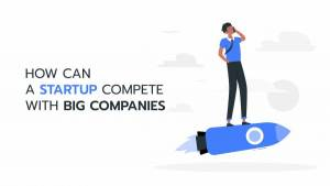 How Can a Startup Compete with Large Corporations