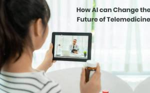 How AI can Change the Way forward for Telemedicine