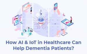 How AI and IoT in Healthcare Can Assist Dementia Sufferers