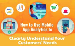 Easy methods to Use Cell App Analytics to Clearly Perceive Your Clients' Wants